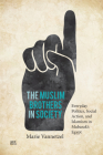 The Muslim Brothers in Society: Everyday Politics, Social Action, and Islamism in Mubarak's Egypt Cover Image