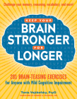Keep Your Brain Stronger for Longer: 201 Brain-Teasing Exercises for Anyone with Mild Cognitive Impairment Cover Image
