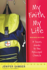 My Faith, My Life, Revised Edition: A Teen's Guide to the Episcopal Church Cover Image
