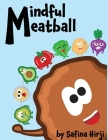 Mindful Meatball: Bringing Mindfulness to Life! Cover Image
