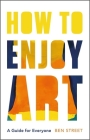 How to Enjoy Art: A Guide for Everyone Cover Image