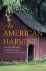 An American Harvest: How One Family Moved From Dirt-Poor Farming To A Better Life In The Early 1900s Cover Image