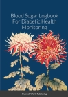 Blood Sugar Logbook For Diabetic Health Monitoring Cover Image
