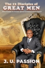 The 12 Disciples of Great Men: Divine Principles for Personal, Spiritual and Business Success Exposed Cover Image