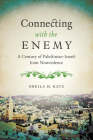 Connecting with the Enemy: A Century of Palestinian-Israeli Joint Nonviolence Cover Image