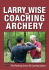 Larry Wise on Coaching Archery Cover Image