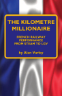 The Kilometre Millionaire: French Railway Performance from Steam to Lgv Cover Image