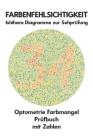 Farbenfehlsichtigkeit Ishihara Diagramme zur Sehprüfung Optometrie Farbmangel Prüfbuch mit Zahlen: Ishihara-Platten zur Prüfung aller Formen der Farbe Cover Image