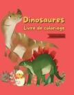 Livre de coloriage dinosaures: Livre de coloriage pour enfants 47 Beaux dinosaures pour vous Un livre pour tous ceux qui aiment les dinosaures Cover Image