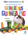 Get Crafting for Your Gorgeous Guinea Pig Cover Image