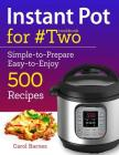Instant Pot Cookbook for #two: Simple-To-Prepare Easy-To-Enjoy 500 Recipes Cover Image