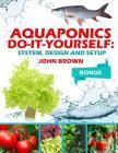Aquaponics Do-It-Yourself: System, Design, Setup Cover Image