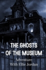 The Ghosts Of The Museum Adventure With Ellie Jordan: Cliffhanger Cover Image
