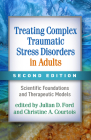 Treating Complex Traumatic Stress Disorders in Adults, Second Edition: Scientific Foundations and Therapeutic Models Cover Image