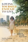 Loving Yourself Enough to Live: Inspirational Messages from a Near Death Survivor Cover Image