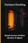 Furnace Checking: Simple Furnace Problem And How To Repair: Lennox Furnace Troubleshooting Guide Cover Image