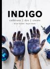 Indigo: Cultivate, Dye, Create Cover Image