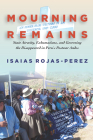 Mourning Remains: State Atrocity, Exhumations, and Governing the Disappeared in Peru's Postwar Andes Cover Image