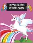 Unicorn Coloring Book For Adults: Adult Coloring Book with Beautiful Unicorn Designs for Relaxation Cover Image