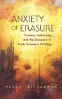 Anxiety of Erasure: Trauma, Authorship, and the Diaspora in Arab Women's Writings (Gender) Cover Image