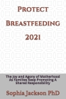 Protect Breastfeeding 2021: The Joy and Agony of Motherhood As Families Keep Promoting A Shared Responsibility Cover Image