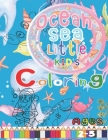 Ocean Sea Little Kid's Colorring Ages 2-5: Animals Sea Creatures Fish, Santa and the gang Giant Coloring Books For Kids First Book (Ages 2-5,4-8,100 P Cover Image