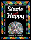 Single and Happy Coloring Book for Adults: 25 Patterns with Sarcastic Quotes to Remember How Wonderful it is to be Single Cover Image