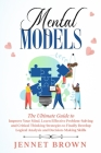 Mental Models: The Ultimate Guide to Improve Your Mind. Learn Effective Problem-Solving and Critical Thinking Strategies to Finally D Cover Image