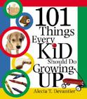 101 Things Every Kid Should Do Growing Up Cover Image