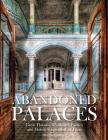 Abandoned Palaces: Great Houses, Mansions, Estates and Hotels Suspended in Time Cover Image