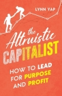 The Altruistic Capitalist: How to Lead for Purpose and Profit Cover Image