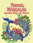 Animal Mandalas Coloring Book for Adults: Stress Relieving Animals Designs Cover Image