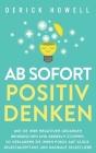 Ab sofort positiv denken: Wie Sie Ihre negativen Gedanken beherrschen und Grübeln stoppen. So verlagern Sie Ihren Fokus auf Glück, Selbstakzepta Cover Image
