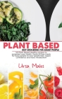 Plant Based Diet Cookbook For Smart People: 50 Plant Based Healthy recipes to jumpstart your health. Quick & Easy meals for busy people to lose weight Cover Image