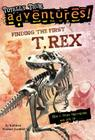 Finding the First T. Rex (Totally True Adventures): How a Giant Meat-Eater was Dug Up... Cover Image