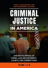 Criminal Justice in America [2 Volumes]: The Encyclopedia of Crime, Law Enforcement, Courts, and Corrections Cover Image