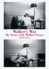 Walker's Way: My Years with Walker Evans Cover Image