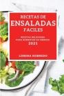 Recetas de Ensaladas Faciles 2021 (Easy Salad Recipes 2021spanish Edition): Recetas Deliciosas Para Aumentar Su Energia Cover Image