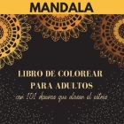 Mandala - Libro de colorear para adultos con 101 diseños que alivian el estrés: Los más bellos mandalas para el alivio del estrés y la relajación Dise Cover Image