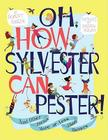 Oh, How Sylvester Can Pester!: And Other Poems More or Less About Manners Cover Image