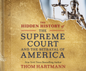 The Hidden History of the Supreme Court and the Betrayal of America Cover Image