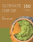 150 Ultimate Chip Dip Recipes: An One-of-a-kind Chip Dip Cookbook Cover Image