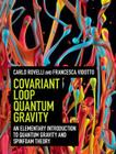Covariant Loop Quantum Gravity: An Elementary Introduction to Quantum Gravity and Spinfoam Theory (Cambridge Monographs on Mathematical Physics) Cover Image