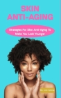 Skin Anti-Aging: Strategies For Skin Anti-Aging To Make You Look Younger Cover Image