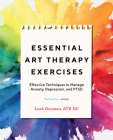 Essential Art Therapy Exercises: Effective Techniques to Manage Anxiety, Depression, and Ptsd Cover Image