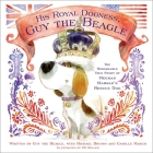 His Royal Dogness, Guy the Beagle: The Rebarkable True Story of Meghan Markle's Rescue Dog Cover Image