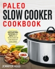 Paleo Slow Cooker Cookbook: Mouth-watering, Nutritious and Simple Paleo Recipes Made for Your Crock Pot Slow Cooker Cover Image