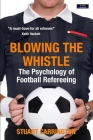 Blowing The Whistle: The Psychology of Football Refereeing Cover Image