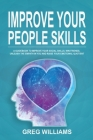 Improve Your People Skills: A Guidebook to Improve Your Social Skills, Win Friends, Unleash the Empath in You, Influence People and Raise Your Emo Cover Image