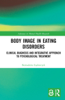 Body Image in Eating Disorders: Clinical Diagnosis and Integrative Approach to Psychological Treatment (Advances in Mental Health Research) Cover Image